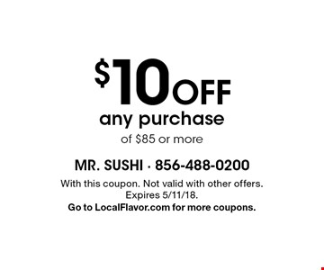 $10 off any purchase of $85 or more. With this coupon. Not valid with other offers. Expires 5/11/18. Go to LocalFlavor.com for more coupons.