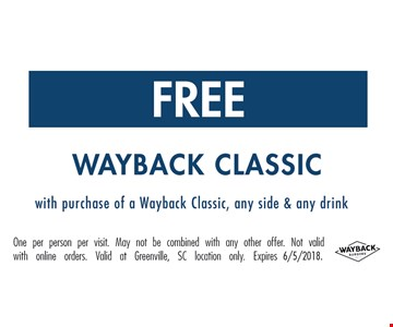 Free Wayback classic  with purchase of a way back classic , any side  & any Drink