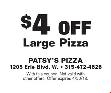 $4 OFF Large Pizza. With this coupon. Not valid with other offers. Offer expires 4/30/18.