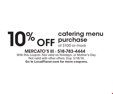 10% off catering menu purchase of $100 or more. With this coupon. Not valid on Holidays, or Mother's Day. Not valid with other offers. Exp. 5/18/18. Go to LocalFlavor.com for more coupons.
