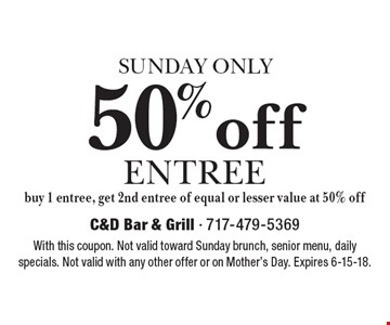 SUNDAY ONLY. 50%off entree. Buy 1 entree, get 2nd entree of equal or lesser value at 50% off. With this coupon. Not valid toward Sunday brunch, senior menu, daily specials. Not valid with any other offer or on Mother's Day. Expires 6-15-18.