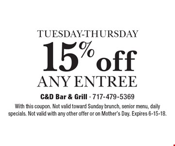 TUESDAY-THURSDAY. 15% off any entree. With this coupon. Not valid toward Sunday brunch, senior menu, daily specials. Not valid with any other offer or on Mother's Day. Expires 6-15-18.