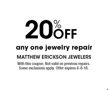 20% OFF any one jewelry repair. With this coupon. Not valid on previous repairs. Some exclusions apply. Offer expires 6-8-18.