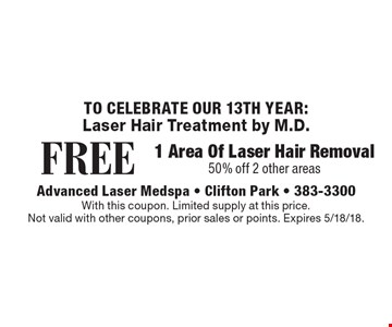 Laser Hair Treatment by M.D. Free 1 area of laser hair removal 50% off 2 other areas. With this coupon. Limited supply at this price. Not valid with other coupons, prior sales or points. Expires 5/18/18.