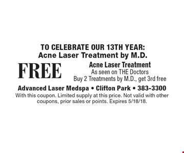 Acne Laser Treatment by M.D. Free acne laser treatment. As seen on THE Doctors. Buy 2 treatments by M.D., get 3rd free. With this coupon. Limited supply at this price. Not valid with other coupons, prior sales or points. Expires 5/18/18.
