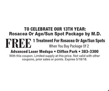 Rosacea Or Age/Sun Spot Package by M.D. Free 1 treatment for rosacea or age/sun spots. When you buy package of 2. With this coupon. Limited supply at this price. Not valid with other coupons, prior sales or points. Expires 5/18/18.