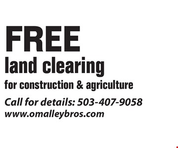 Free land clearing for construction & agriculture.  Call for details: 503-407-9058