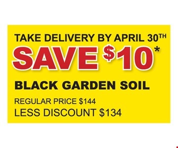 Save $10 on Black Garden Soil. Regular price $144. Less Discount $134. Take Delivery by April 30th.