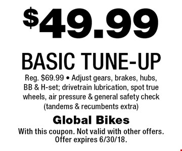 $34.99 BASIC TUNE-UP Reg. $59 - Adjust gears, brakes, hubs, BB & H-set; drivetrain lubrication, spot true wheels, air pressure & general safety check(tandems & recumbents extra). With this coupon. Not valid with other offers.Offer expires 6/30/18.
