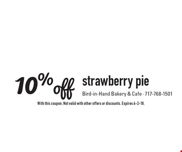 10%off strawberry pie. With this coupon. Not valid with other offers or discounts. Expires 6-2-18.
