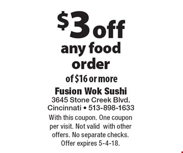 $3 off any food order of $16 or more. With this coupon. One coupon per visit. Not validwith other offers. No separate checks. Offer expires 5-4-18.