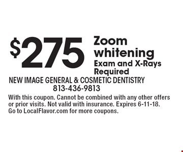 $275 Zoom whitening Exam and X-Rays Required. With this coupon. Cannot be combined with any other offers or prior visits. Not valid with insurance. Expires 6-11-18. Go to LocalFlavor.com for more coupons.