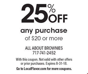 25% OFF any purchase of $20 or more. With this coupon. Not valid with other offers or prior purchases. Expires 8-31-18. Go to LocalFlavor.com for more coupons.