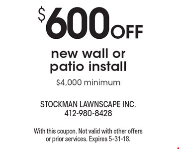 $600 OFF new wall or patio install $4,000 minimum. With this coupon. Not valid with other offers or prior services. Expires 5-31-18.