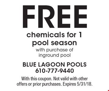 FREE chemicals for 1 pool season with purchase of inground pool. With this coupon. Not valid with other offers or prior purchases. Expires 5/31/18.