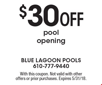 $30 OFF pool opening. With this coupon. Not valid with other offers or prior purchases. Expires 5/31/18.