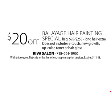 $20 off Balayage Hair Painting Special. Reg. $95-$250 - long hair extra. Does not include re-touch, new growth, up-color, toner or hair gloss. With this coupon. Not valid with other offers, coupons or prior services. Expires 5-11-18.
