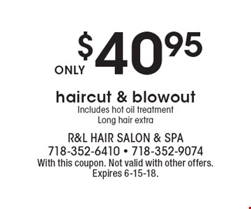$40.95haircut & blowoutIncludes hot oil treatmentLong hair extra. With this coupon. Not valid with other offers.Expires 6-15-18.