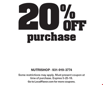 20% OFF purchase. Some restrictions may apply. Must present coupon at time of purchase. Expires 5-25-18. Go to LocalFlavor.com for more coupons.