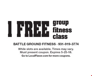 1 FREE group fitness class. While slots are available. Times may vary. Must present coupon. Expires 5-25-18. Go to LocalFlavor.com for more coupons.