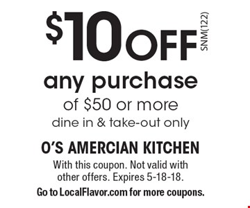 $10 off any purchase of $50 or more dine in & take-out only. With this coupon. Not valid with other offers. Expires 5-18-18. Go to LocalFlavor.com for more coupons.