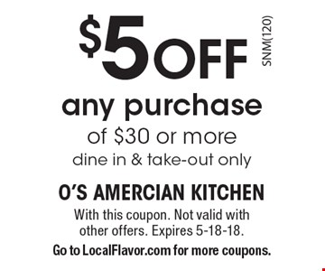 $5 off any purchase of $30 or more. Dine in & take-out only. With this coupon. Not valid with other offers. Expires 5-18-18. Go to LocalFlavor.com for more coupons.
