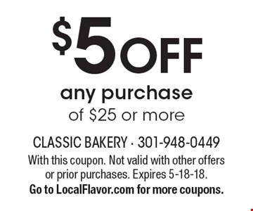 $5 OFF any purchase of $25 or more. With this coupon. Not valid with other offers or prior purchases. Expires 5-18-18. Go to LocalFlavor.com for more coupons.