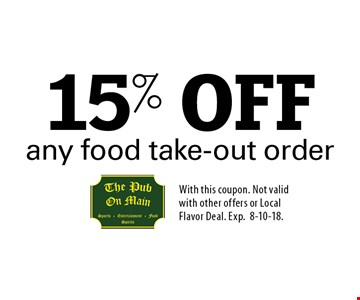 15% OFF any food take-out order. With this coupon. Not valid with other offers or Local Flavor Deal. Exp.8-10-18.