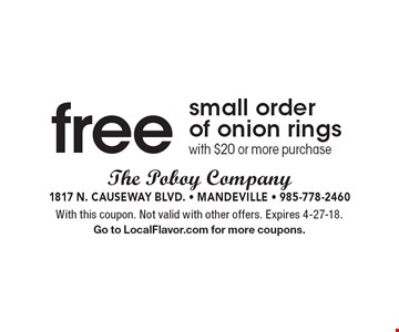 Free small order of onion rings with $20 or more purchase. With this coupon. Not valid with other offers. Expires 4-27-18. Go to LocalFlavor.com for more coupons.