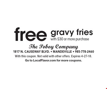 Free gravy fries with $30 or more purchase. With this coupon. Not valid with other offers. Expires 4-27-18. Go to LocalFlavor.com for more coupons.