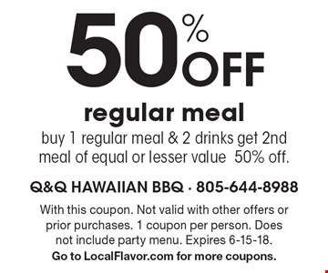 50% Off regular meal buy 1 regular meal & 2 drinks get 2nd meal of equal or lesser value 50% off. . With this coupon. Not valid with other offers or prior purchases. 1 coupon per person. Does not include party menu. Expires 6-15-18. Go to LocalFlavor.com for more coupons.