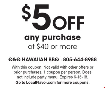 $5 Off any purchase of $40 or more. With this coupon. Not valid with other offers or prior purchases. 1 coupon per person. Does not include party menu. Expires 6-15-18. Go to LocalFlavor.com for more coupons.