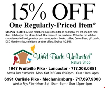 15% Off One Regularly-Priced Item*. Coupon required. Club members may redeem for an additional 5% off one bird food item. Valid only at the stores listed. One discount per purchase. 15% offer not valid on club-discounted food, previous purchases, optics, books, coffee, Crown Bees, gift cards, DSC Memberships, sale items or other offers. Expires 4/22/18.