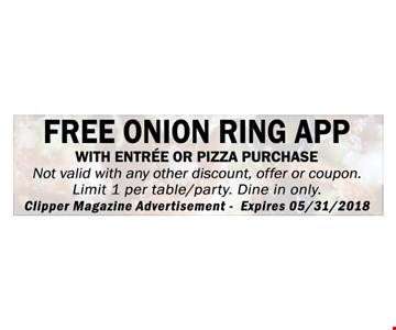 Free Onion Ring App with entree or pizza purchase. Exp. 5-31-18.
