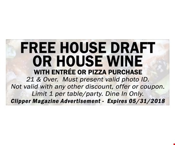 Free House Draft or House Wine with entree or pizza purchase. Must be 21 or over. Exp. 5-31-18.