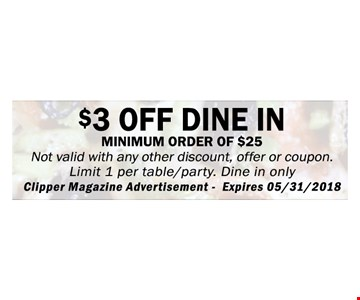 $3 Off Dine In. Minimum $25 purchase. Expires 5-31-18.