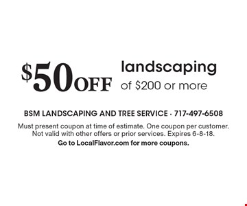 $50 Off landscaping of $200 or more. Must present coupon at time of estimate. One coupon per customer. Not valid with other offers or prior services. Expires 6-8-18. Go to LocalFlavor.com for more coupons.