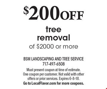 $200 OFF tree removal of $2000 or more. Must present coupon at time of estimate. One coupon per customer. Not valid with other offers or prior services. Expires 6-8-18. Go to LocalFlavor.com for more coupons.