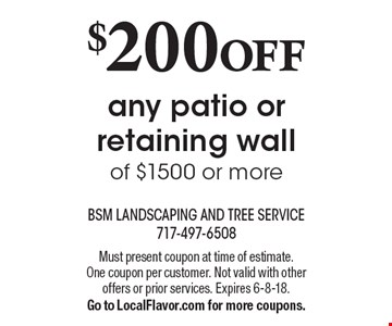 $200 OFF any patio or retaining wall of $1500 or more. Must present coupon at time of estimate. One coupon per customer. Not valid with other offers or prior services. Expires 6-8-18. Go to LocalFlavor.com for more coupons.