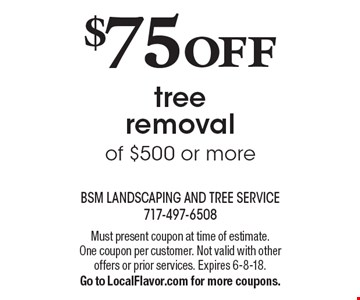 $75 OFF tree removal of $500 or more. Must present coupon at time of estimate. One coupon per customer. Not valid with other offers or prior services. Expires 6-8-18. Go to LocalFlavor.com for more coupons.