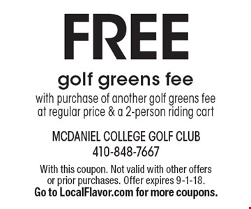 FREE golf greens fee with purchase of another golf greens fee at regular price & a 2-person riding cart. With this coupon. Not valid with other offers or prior purchases. Offer expires 9-1-18. Go to LocalFlavor.com for more coupons.