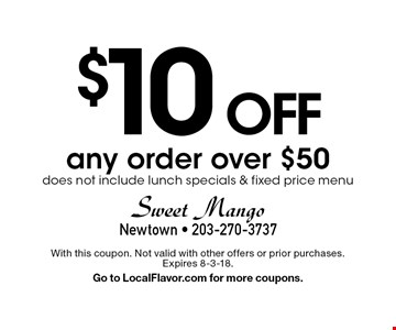 $10 OFF any order over $50. Does not include lunch specials & fixed price menu. With this coupon. Not valid with other offers or prior purchases. Expires 8-3-18. Go to LocalFlavor.com for more coupons.