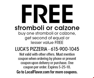Free stromboli or calzone. Buy one stromboli or calzone, get second of equal or lesser value free. Not valid with other offers. Must mention coupon when ordering by phone or present coupon upon delivery or purchase. One coupon per order. Expires 5-25-18. Go to LocalFlavor.com for more coupons.