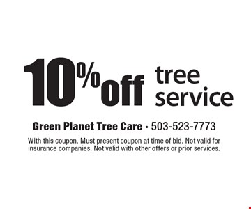 10% off tree service. With this coupon. Must present coupon at time of bid. Not valid for insurance companies. Not valid with other offers or prior services.
