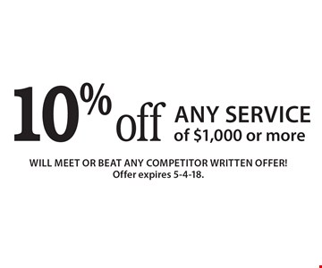 10% off Any Service of $1,000 or more. Will meet or beat any competitor written offer! Offer expires 5-4-18.