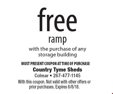 Free ramp with the purchase of any storage building. Must Present Coupon At Time Of Purchase. With this coupon. Not valid with other offers or prior purchases. Expires 6/8/18.