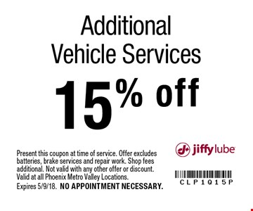 15% off Additional Vehicle Services. Present this coupon at time of service. Offer excludes batteries, brake services and repair work. Shop fees additional. Not valid with any other offer or discount. Valid at all Phoenix Metro Valley Locations. Expires 5/9/18. NO APPOINTMENT NECESSARY.