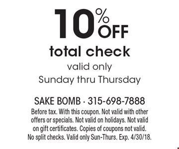10% OFF total check. Valid only Sunday thru Thursday. Before tax. With this coupon. Not valid with other offers or specials. Not valid on holidays. Not valid on gift certificates. Copies of coupons not valid. No split checks. Valid only Sun-Thurs. Exp. 4/30/18.