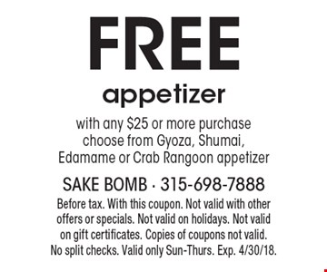 Free appetizer with any $25 or more purchase. Choose from Gyoza, Shumai, Edamame or Crab Rangoon appetizer. Before tax. With this coupon. Not valid with other offers or specials. Not valid on holidays. Not valid on gift certificates. Copies of coupons not valid.No split checks. Valid only Sun-Thurs. Exp. 4/30/18.