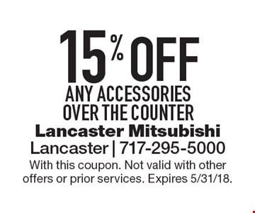 15% OFF any accessories, over the counter. With this coupon. Not valid with other offers or prior services. Expires 5/31/18.